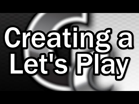 Creating a Let's Play: What You've Taught Me