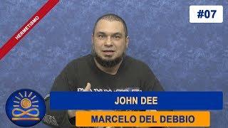 John Dee - Marcelo del Debbio [Hermetismo #07]
