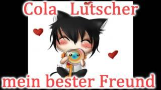 Cola Lutscher mein bester Freund Song ^-^