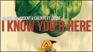 Junkie Kid, Absent & Calixto Ft. 3ddie - I Know You