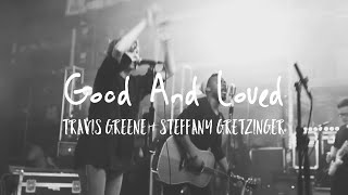 Good And Loved | Travis Greene ft. Steffany Gretzinger | Lyrics