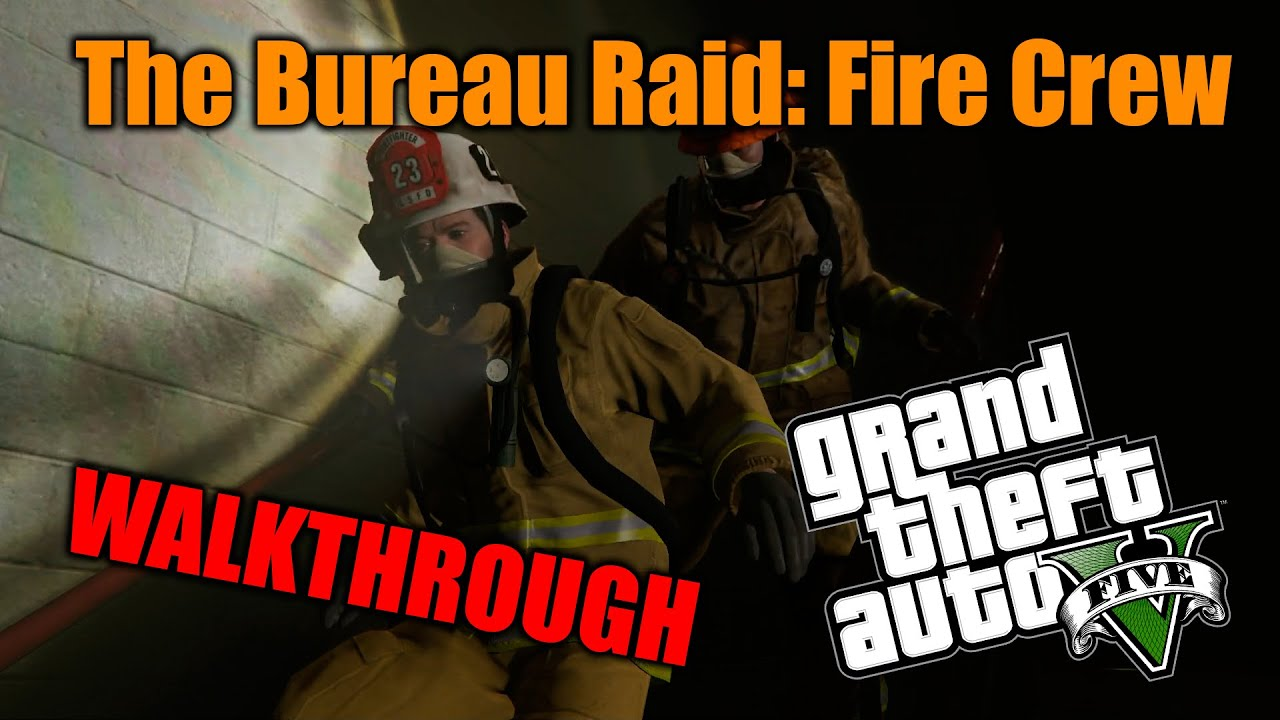 Gta 5 walkthrough 60 b3 the bureau raid fire crew for Bureau raid crew