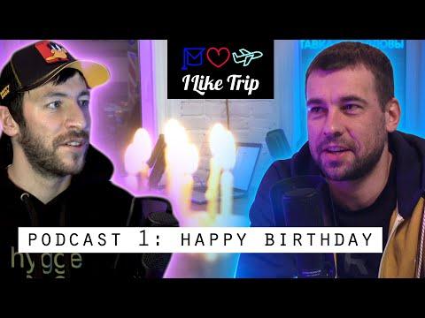I Like Trip podcast 1: Happy birthday!