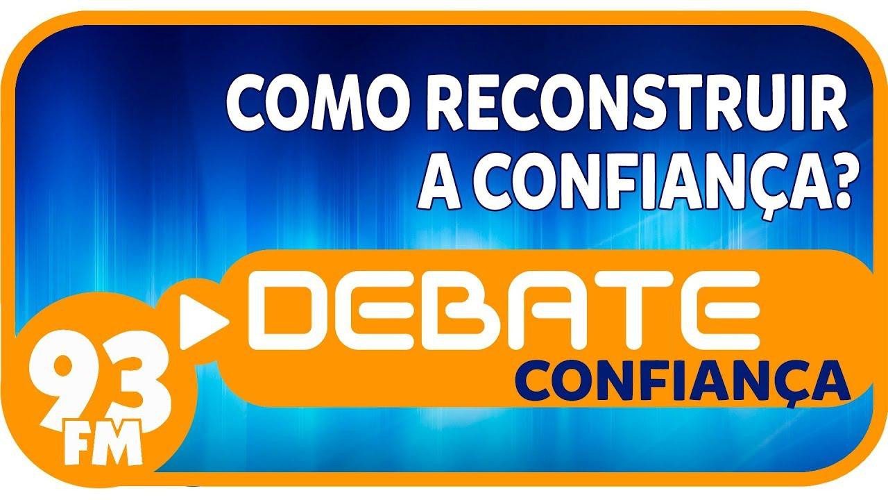 Confiança - Como reconstruir a confiança? - Debate 93 - 14/03/2019