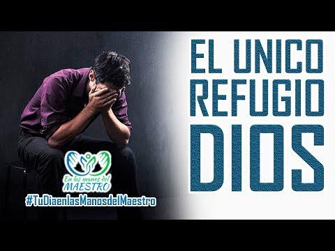 Reflexiones Cristianas Cortas - El único refugio Dios - #TuDiaenlasManosdelMaestro