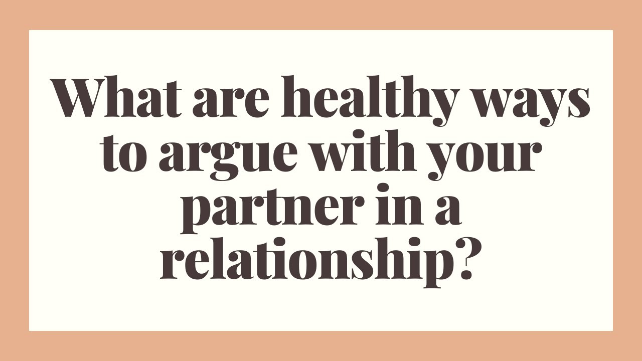 Download What are healthy ways to argue with your partner in a relationship? Healthy Fighting