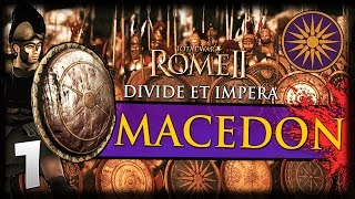 ALEXANDER'S TRUE HEIRS! Total War: Rome II - Divide Et Impera - Macedon Campaign #1