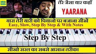 Tere Jaisa Yaar Kahan, Piano Tutorial With Notations, Easy & Slow( Yaara Teri Yaari Ko )
