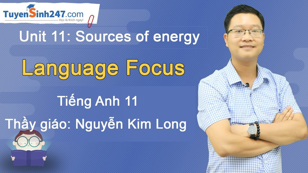 Unit 11. Sources of Energy – Language Focus – tiếng Anh 11 – Thầy Nguyễn Kim Long