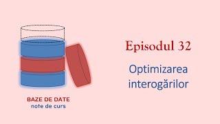 Baze de Date | S1E32 | Optimizarea interogărilor