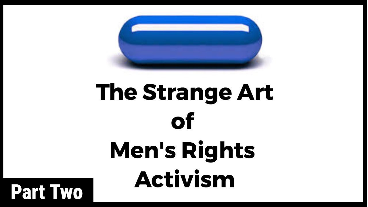 The Red Pill: The Strange Art of Men's Rights Activism (Part 2)