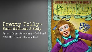 """Pretty Polly - Born Without A Body"", automaton"