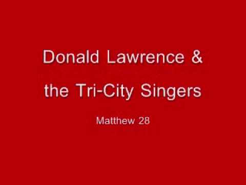 Donald Lawrence & The TriCity Singers  Matthew 28