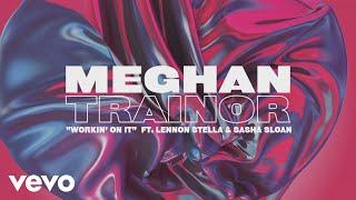 Gambar cover Meghan Trainor - Workin' On It (Lyric Video) ft. Lennon Stella, Sasha Sloan