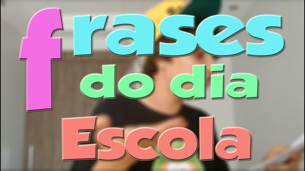 Frases Do Dia Escola Youtube
