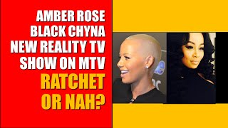 Amber Rose & Black Chyna New MTV Reality Show (Celebrity News & Gossip)