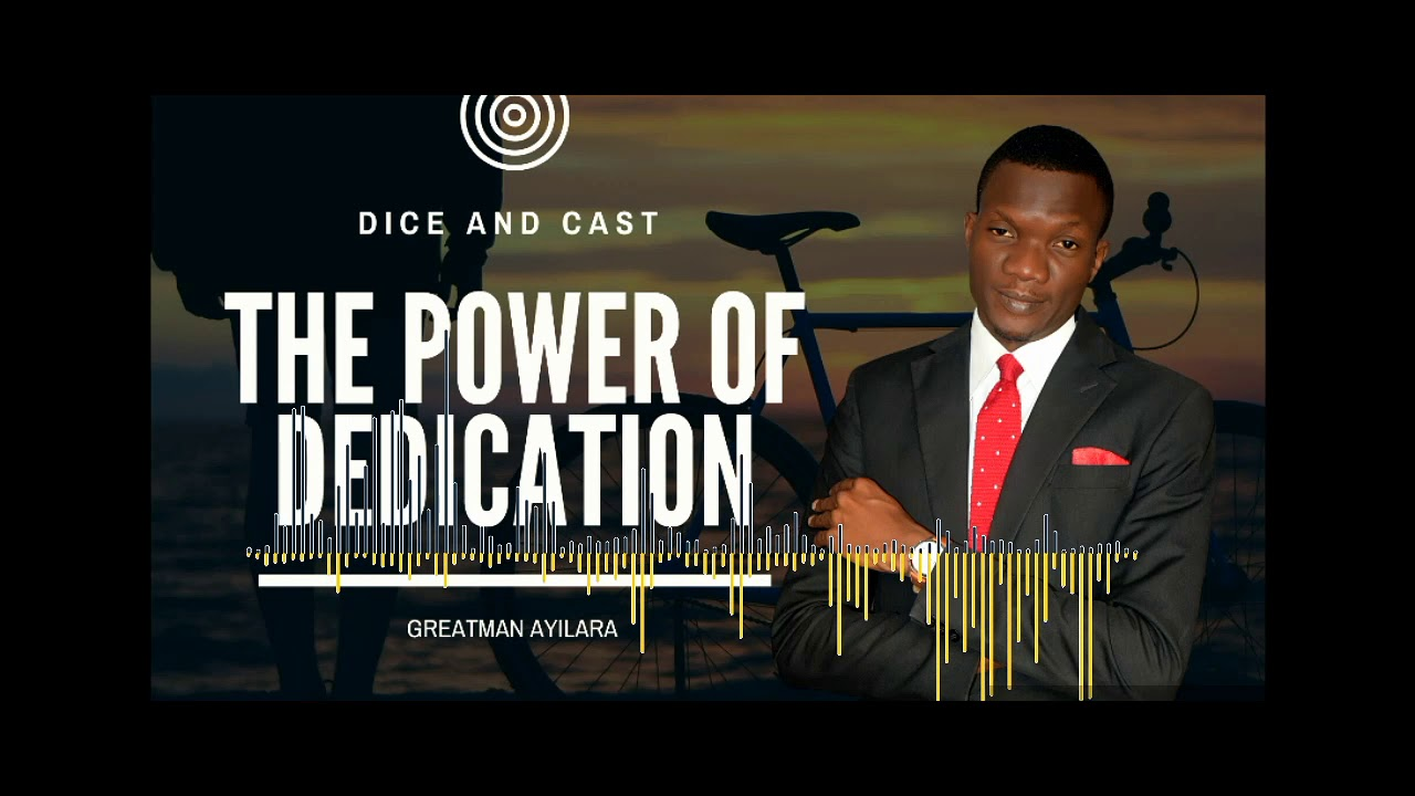 THE POWER OF DEDICATION (DICE&CAST) | GREATMAN AYILARA