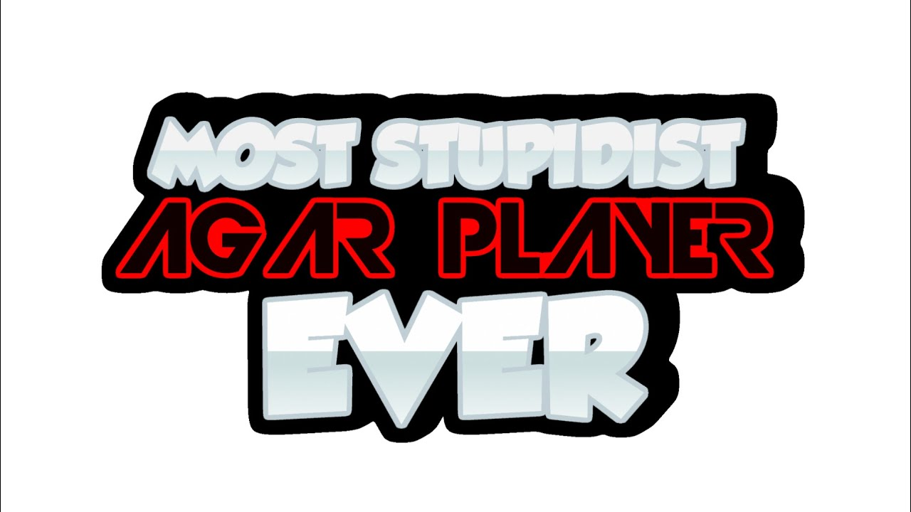MOST STUPIDIST AGARIO PLAYER EVER!!!