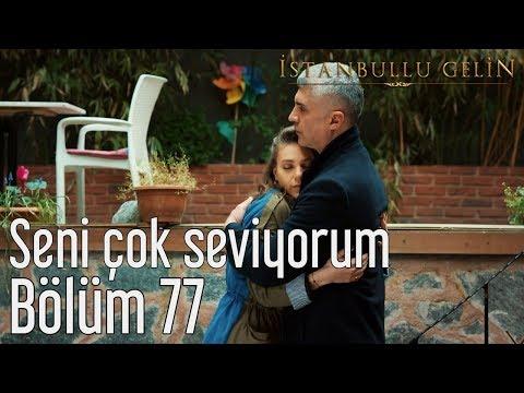 İstanbullu Gelin 77. Bölüm - Seni Çok Seviyorum