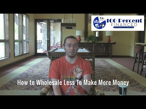 How To Wholesale Less To Make More Money