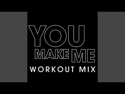 You Make Me (Workout Remix Radio Edit)