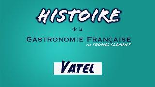 Vatel / Histoire Gastronomie Française