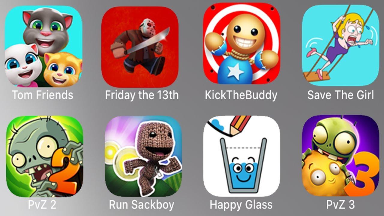 Tom Friends,Friday The 13th.KickTheBuddy,Save The Girl,PvZ 2,Run Sackboy,Happy Glass,PvZ 3