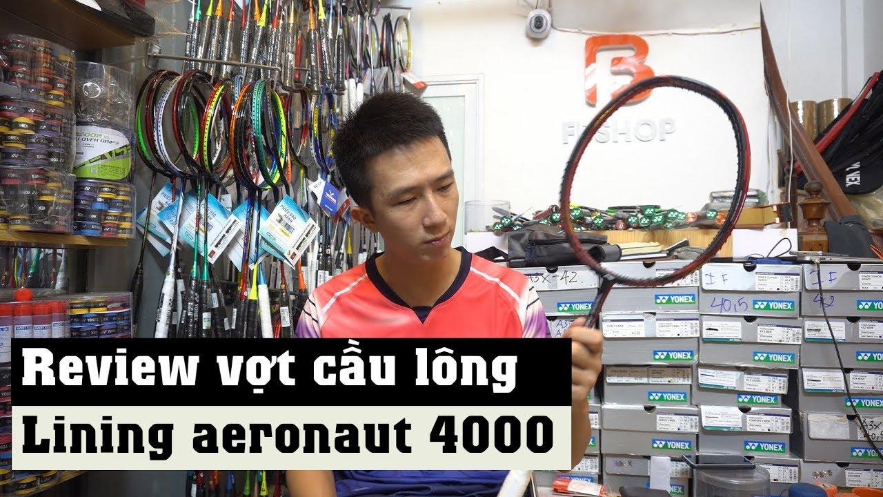 Review vợt cầu lông Aeronaut 4000 - Dòng vợt dưới 2 triệu đáng chơi nhất của Lining [Fbshop.vn]