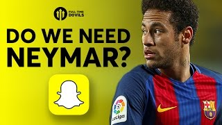 Neymar: Do We Need Him? SNAPCHAT Q&A