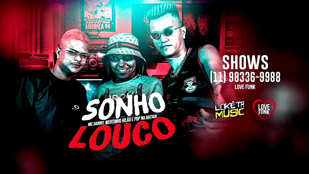MC DANNY , POP NA BATIDA,  ,WERTINHO VILÃO - SONHO LOUCO/  METE FORTE / SONHO LOUCO - BREGA FUNK