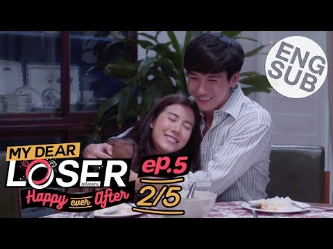 [Eng Sub] My Dear Loser รักไม่เอาถ่าน | ตอน Happy Ever After | EP.5 [2/5]