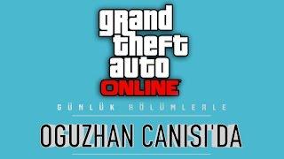 GTA V ONLINE SERİSİ - OĞUZHAN CANISI