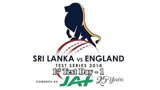 1st Test : Day 1 - England tour of Sri Lanka 2018