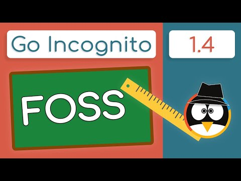 Free & Open Source Software (FOSS) | Go Incognito 1.4