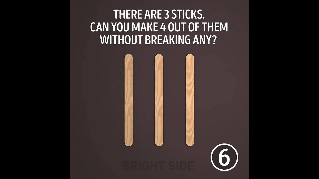 THERE ARE 3 STICKS. CAN YOU MAKE 4 OUT OF THEM WITHOUT BREAKING ...