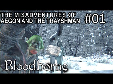 Bloodborne: Co-Op Misadventures with Aegon and the Trayshman [Episode 01]