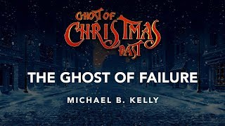 Ghost of Christmas Past - The Ghost of Failure
