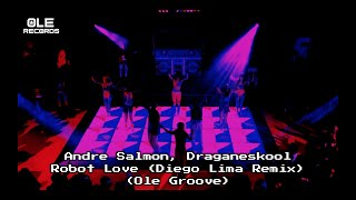 Andre Salmon, Draganeskool - Robot Love (Diego Lima Remix) (Ole Groove) (Tech House)