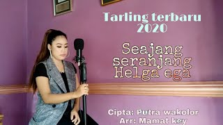 Download HELGA EGA_SEAJANG SERANJANG // TARLING TERBARU 2020