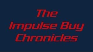 The Impulse Buy Chronicles!