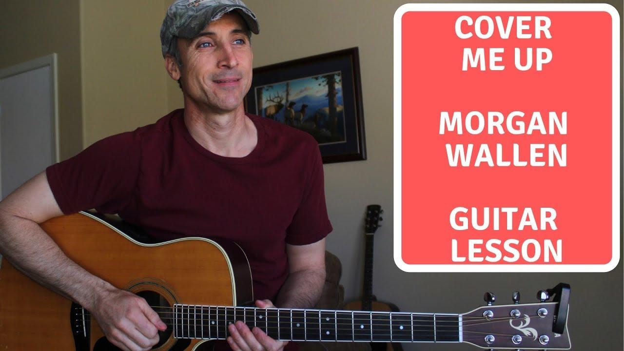 Cover Me Up Morgan Wallen Guitar Lesson Tutorial Youtube