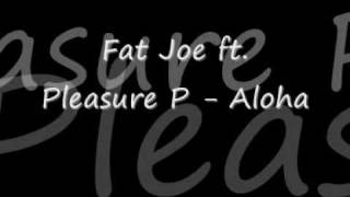 [NEW 2009] Fat Joe ft. Pleasure P - Aloha (FULL + CDQ + Dirty) (Prod. by Jim Jonsin)