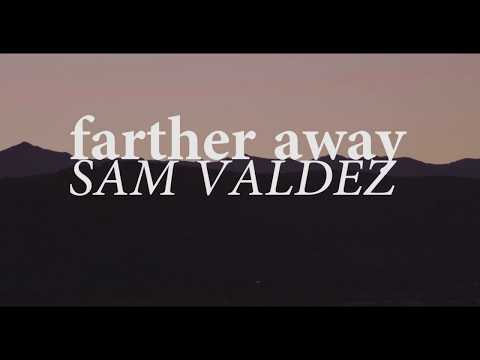 Sam Valdez - Farther Away (Official Video)