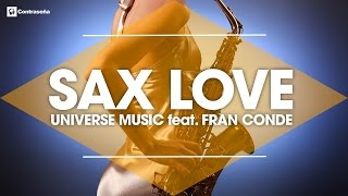 Sax Love Relaxing Romantic Saxophone Music Instrumental Saxofon UNIVERSE MUSIC Feat FRAN CONDE