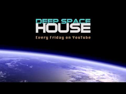 Deep Space House Show 143  Atmospheric Deep House, Chill Out, and Techno Mix  2015