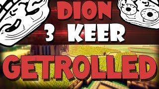 DION 3 KEER GETROLLED!!!
