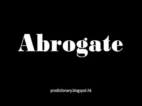 How to Pronounce Abrogate|Pro - Dictionary