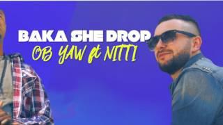 Obyaw ft Nitti - Baka She Drop (prod. Ataa Pro)