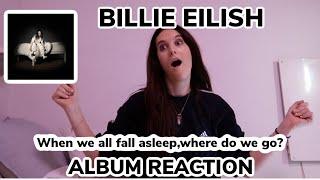 REACTING TO: BILLIE EILISH ALBUM: When we all fall asleep, where do we go?