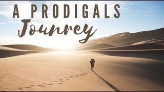 A Prodigals Journey - Full Message